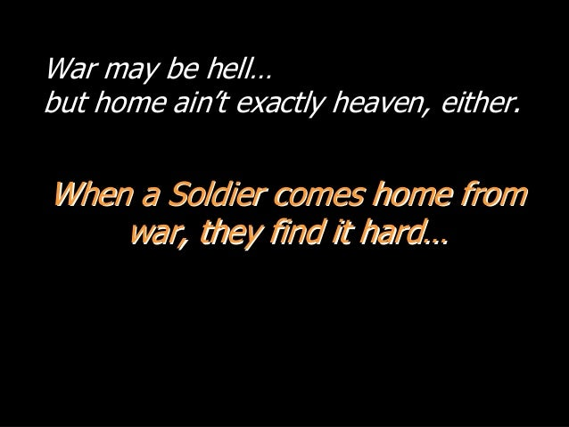 War may be hell… but home ain't exactly heaven, either. When a Soldier comes home fromWhen a Soldier comes home from war, ...