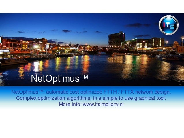 NetOptimus™: automatic cost optimized FTTH / FTTX network design. Complex optimization algorithms, in a simple to use grap...