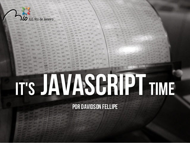 It's  Javascript TIME Por davidson fellipe