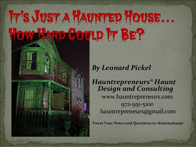 By Leonard PickelHauntrepreneurs® HauntDesign and Consultingwww.hauntrepreneurs.com972-951-5100hauntrepreneurs@gmail.comTw...