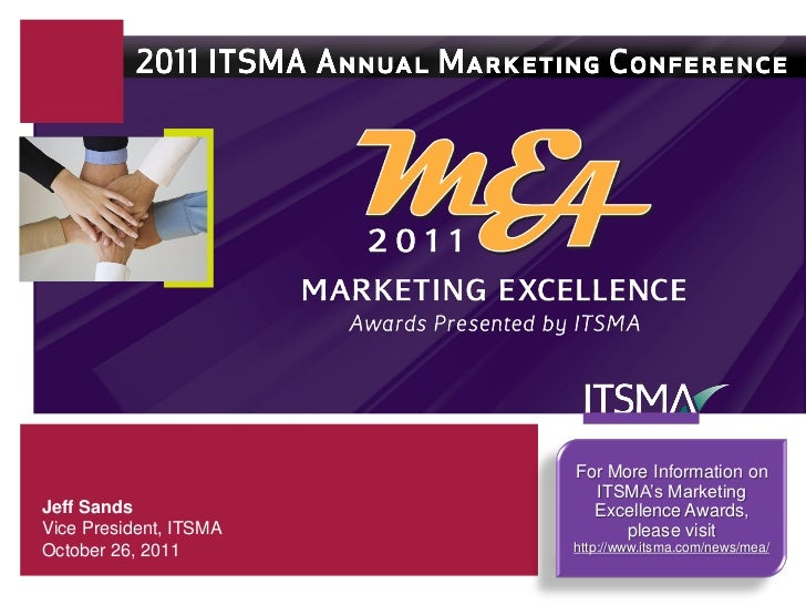 For More Information on                          ITSMA's MarketingJeff Sands                Excellence Awards,Vice Preside...
