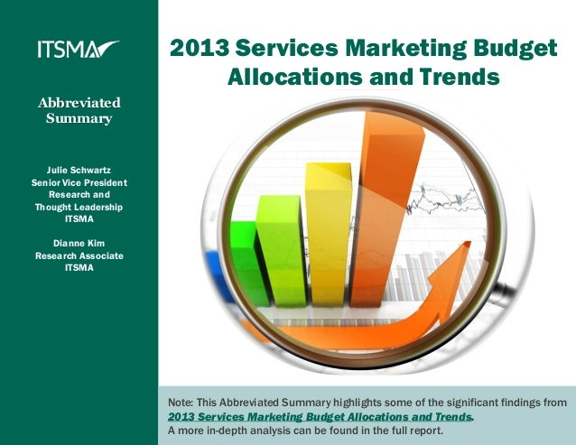 2013 Services Marketing Budget                            Allocations and Trends Abbreviated  Summary   Julie SchwartzSeni...