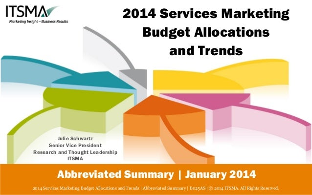 2014 Services Marketing Budget Allocations and Trends  Julie Schwartz Senior Vice President Research and Thought Leadershi...