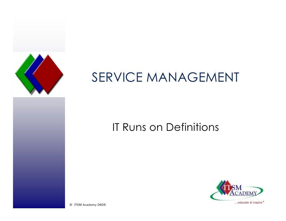 SERVICE MANAGEMENT                         IT Runs on Definitions     © ITSM Academy 0806