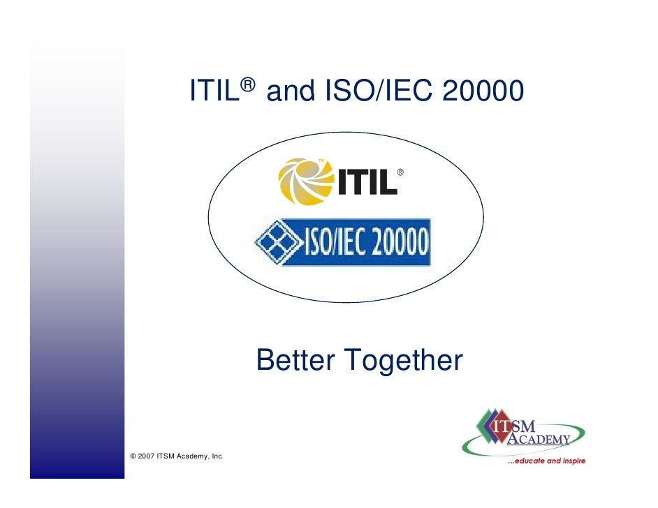 ITIL® and ISO/IEC 20000                                Better T                            B tt Together                  ...
