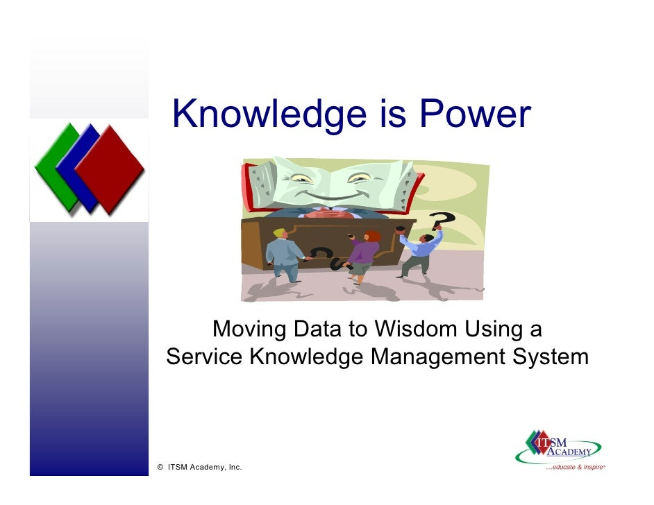Knowledge is Power          Moving Data to Wisdom Using a  Service Knowledge Management S  S                             S...