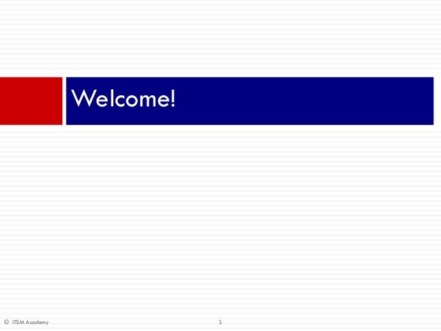 Welcome!© ITSM Academy              1