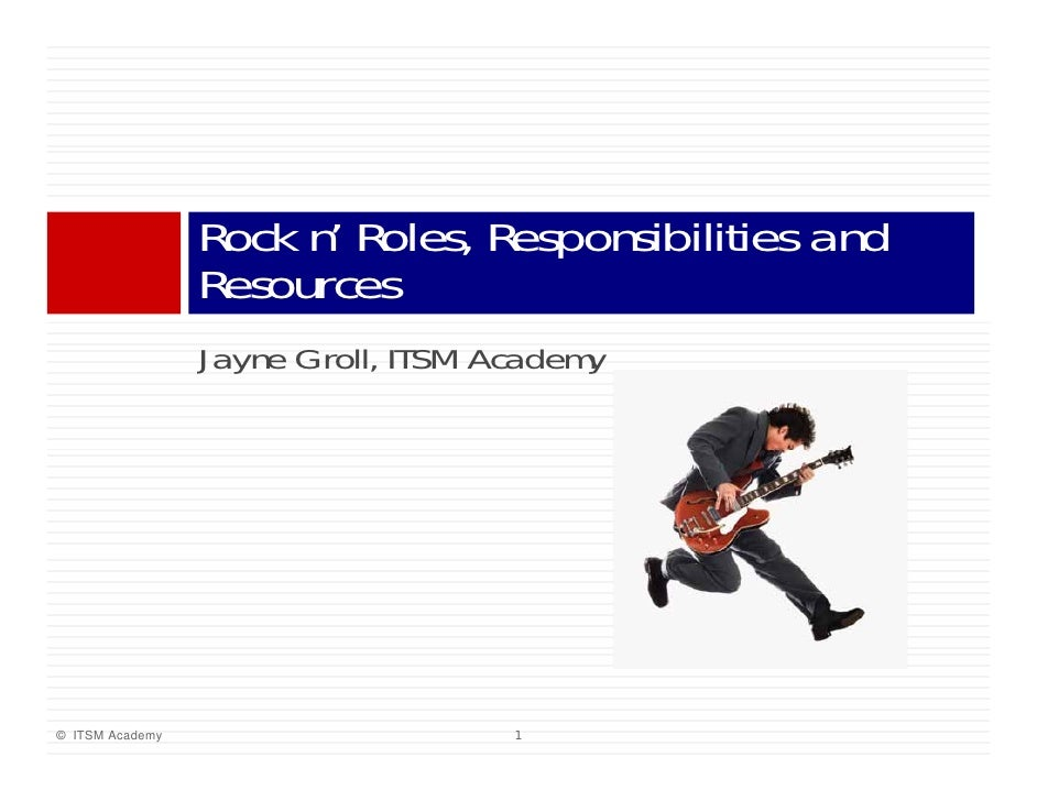 Rock n' Roles, Responsibilities and                      n                 Resources                 Jayne Groll, ITSM Aca...