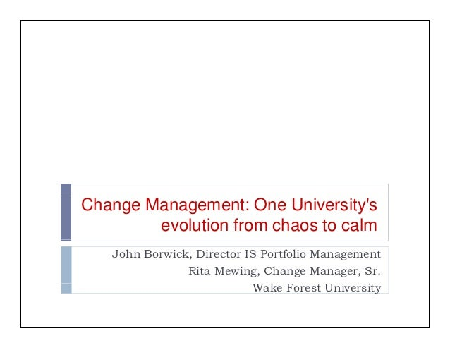 Change Management: One Universitys        evolution from chaos to calm   John Borwick, Director IS Portfolio Management   ...