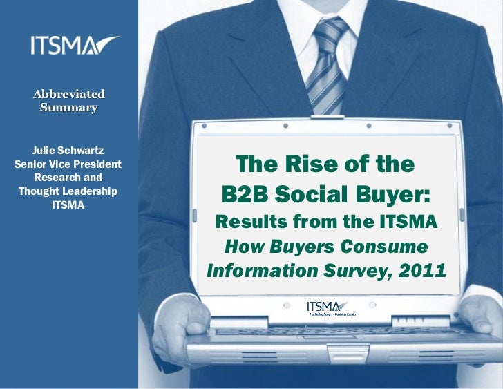 The Rise of the B2B Social Buyer: Results from the ITSMA How Buyers Consume Information Survey, 2011