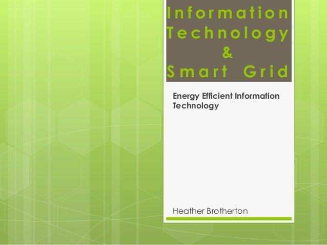 Information Technology & Smart Grid Energy Efficient Information Technology  Heather Brotherton