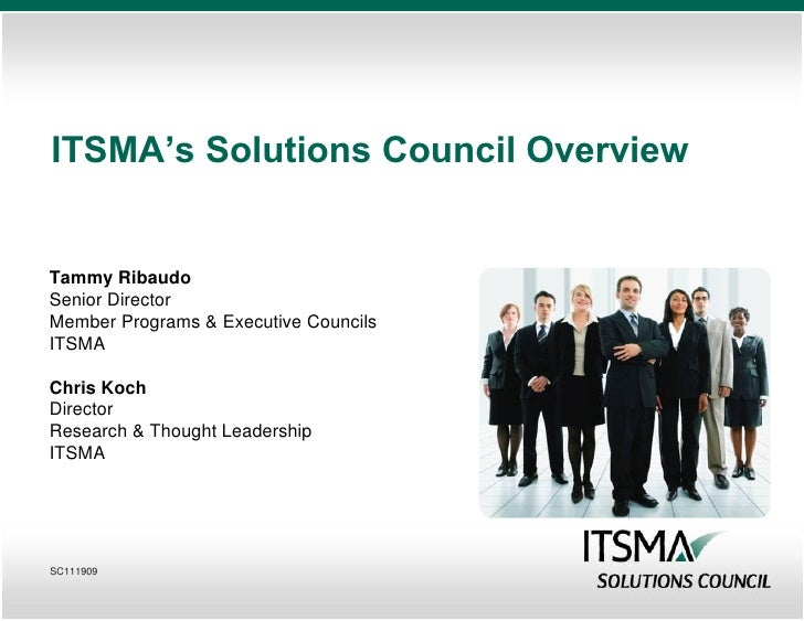 ITSMA's Solutions Council Overview   Tammy Ribaudo Senior Director Member Programs & Executive Councils ITSMA  Chris Koch ...