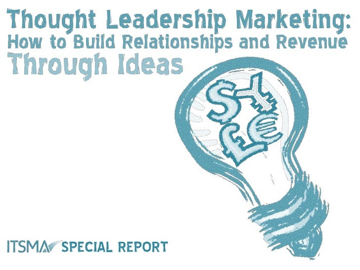Thought Leadership Marketing: How to Build Relationships and Revenue Through Ideas