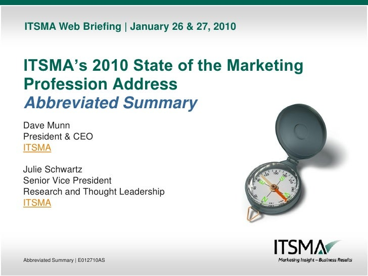 ITSMA Web Briefing | January 26 & 27, 2010    ITSMA's 2010 State of the Marketing Profession Address Abbreviated Summary D...