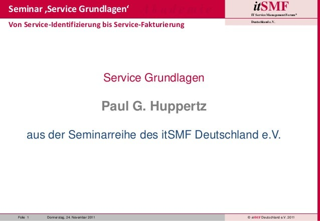 itSMFIT Service Management Forum® Deutschland e.V. © itSMF Deutschland e.V. 2011Folie 1 Donnerstag, 24. November 2011 A k ...