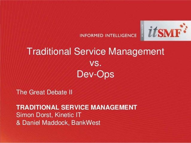 Traditional Service Management vs. Dev-Ops The Great Debate II TRADITIONAL SERVICE MANAGEMENT Simon Dorst, Kinetic IT & Da...