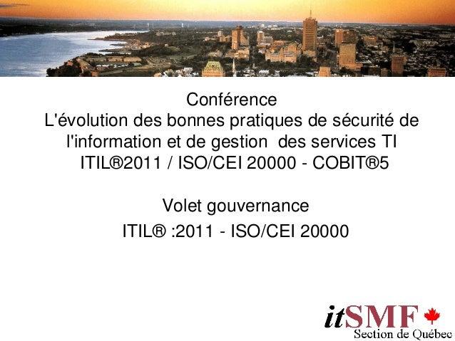 ConférenceLévolution des bonnes pratiques de sécurité de   linformation et de gestion des services TI      ITIL®2011 / ISO...