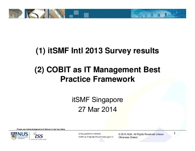 © 2014 NUS. All Rights Reserved Unless Otherwise Stated. ATA/Lucid/2010-01-25 MUS/ COBIT as IT Mgt Bst-Prctce Frmwrk.ppt/v...