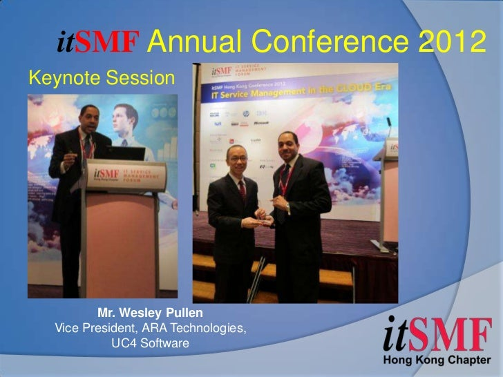 itSMF Annual Conference 2012Keynote Session         Mr. Wesley Pullen  Vice President, ARA Technologies,            UC4 So...