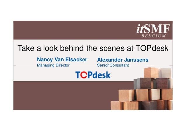 Take a look behind the scenes at TOPdesk     Nancy Van Elsacker   Alexander Janssens     Managing Director    Senior Consu...