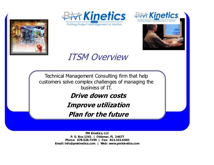 ITSM Overview  Technical Management Consulting firm that helpcustomers solve complex challenges of managing the           ...