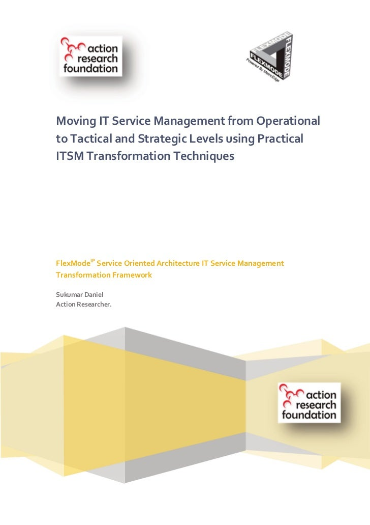 Moving IT Service Management from Operationalto Tactical and Strategic Levels using PracticalITSM Transformation Technique...