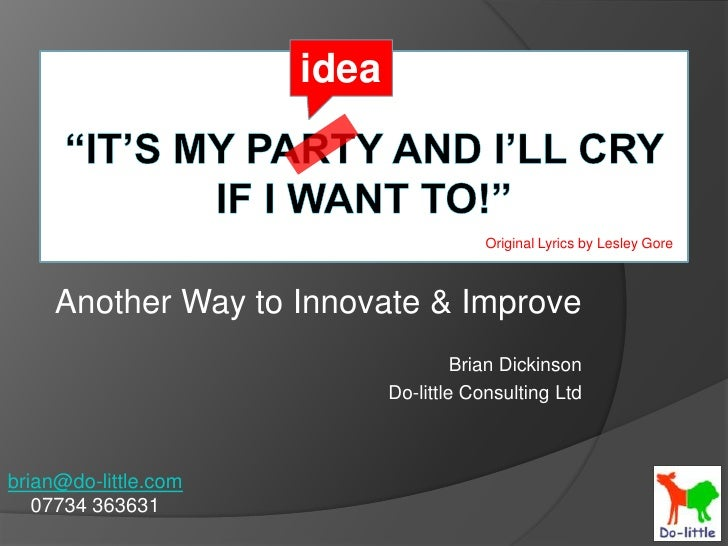 """idea<br />""""It's my party and I'll cry if I want to!""""<br />Original Lyrics by Lesley Gore<br />Another Way to Innovate & Im..."""
