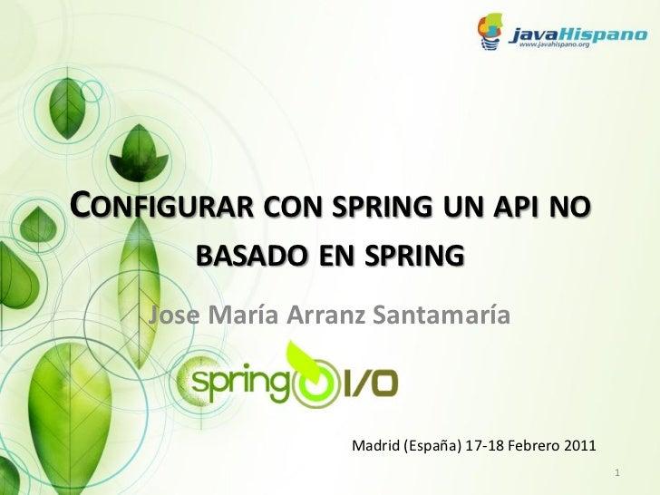 CONFIGURAR CON SPRING UN API NO       BASADO EN SPRING    Jose María Arranz Santamaría                            17-18 Fe...