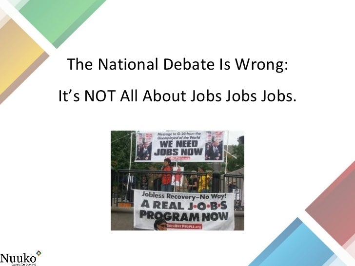 It's NOT All About Jobs Jobs Jobs. The National Debate Is Wrong: