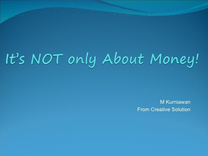 It's NOT only about Money