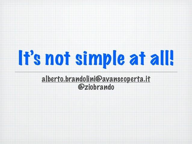 It's not simple at all! alberto.brandolini@avanscoperta.it @ziobrando