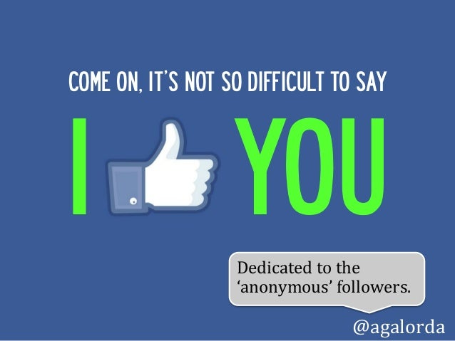 COME ON, IT'S NOT SO DIFFICULT TO SAYI                  YOU                   Dedicated to the                    'a...