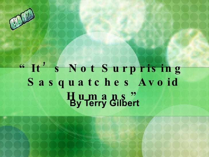 """"""" It's Not Surprising  Sasquatches Avoid Humans"""" By Terry Gilbert"""
