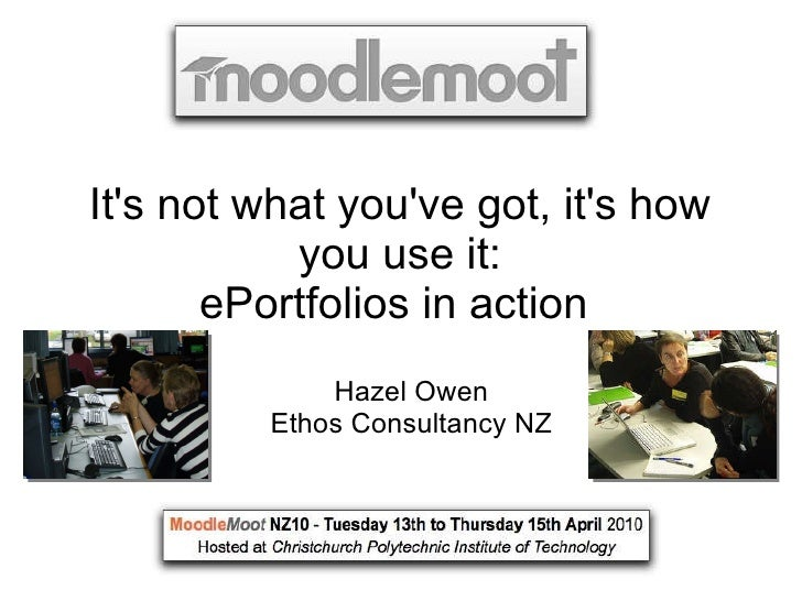It's not what you've got, it's how you use it: ePortfolios in action  Hazel Owen Ethos Consultancy NZ