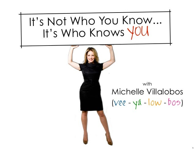 It's Not Who You Know...    It's Who Knows YOU                        with              Michelle Villalobos              (...