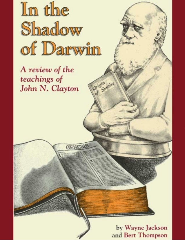 IN THE SHADOW OF DARWIN  [A REVIEW OF THE TEACHINGS OF JOHN N. CLAYTON]  by  Wayne Jackson, M.A. and Bert Thompson, Ph.D. ...