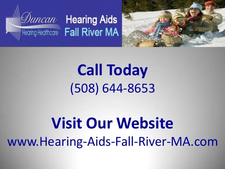 Call Today          (508) 644-8653       Visit Our Websitewww.Hearing-Aids-Fall-River-MA.com