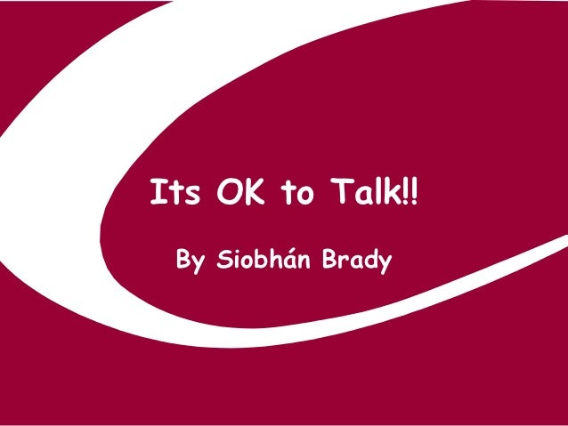 Its ok to talk!!