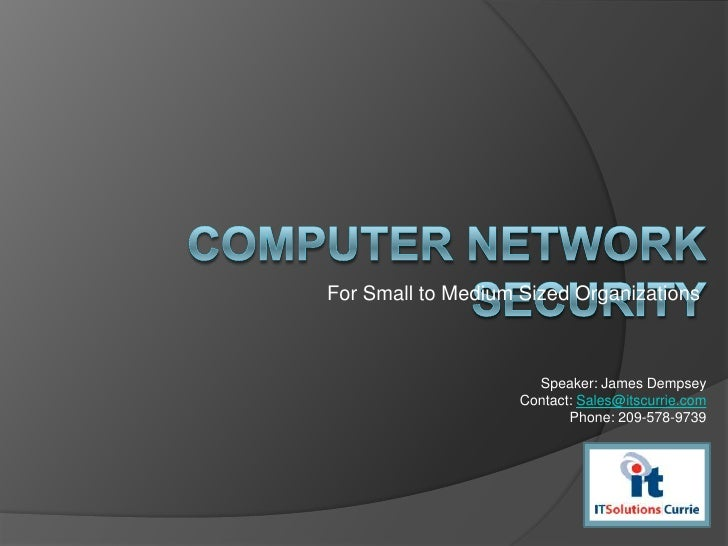 Computer Network Security<br />For Small to Medium Sized Organizations<br />Speaker: James Dempsey<br />Contact: Sales@its...