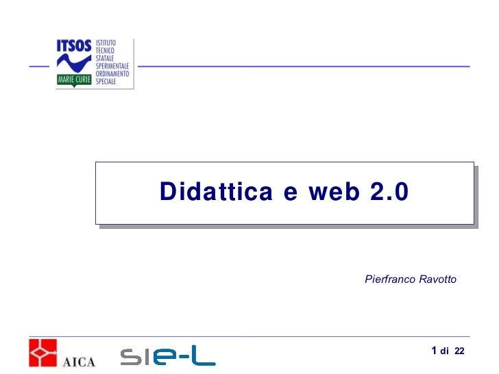 Pierfranco Ravotto Didattica e web 2.0  di  22