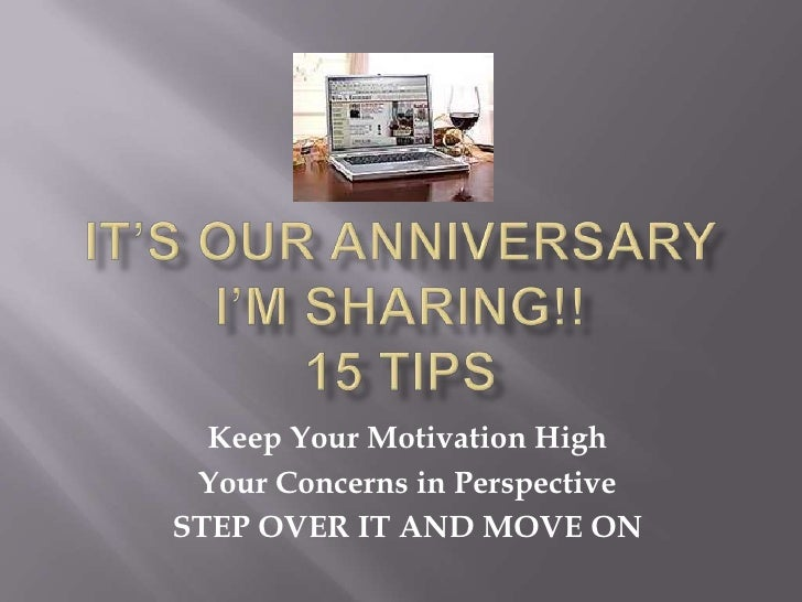 It's Our AnniversaryI'm Sharing!!15 TIPS<br />Keep Your Motivation High<br />Your Concerns in Perspective<br />STEP OVER I...