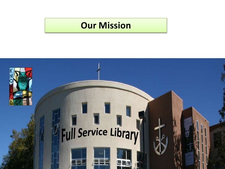 Our Mission<br />Full Service Library<br />