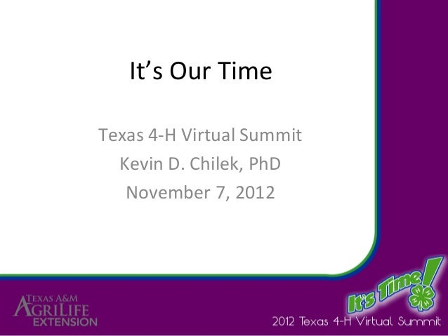 It's Our TimeTexas 4-H Virtual Summit  Kevin D. Chilek, PhD   November 7, 2012
