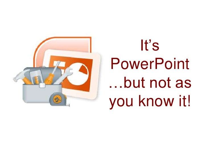 Its powerpoint but not as you know it....