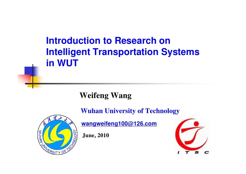 Introduction to Research on Intelligent Transportation Systems in WUT          Weifeng Wang        Wuhan University of Tec...