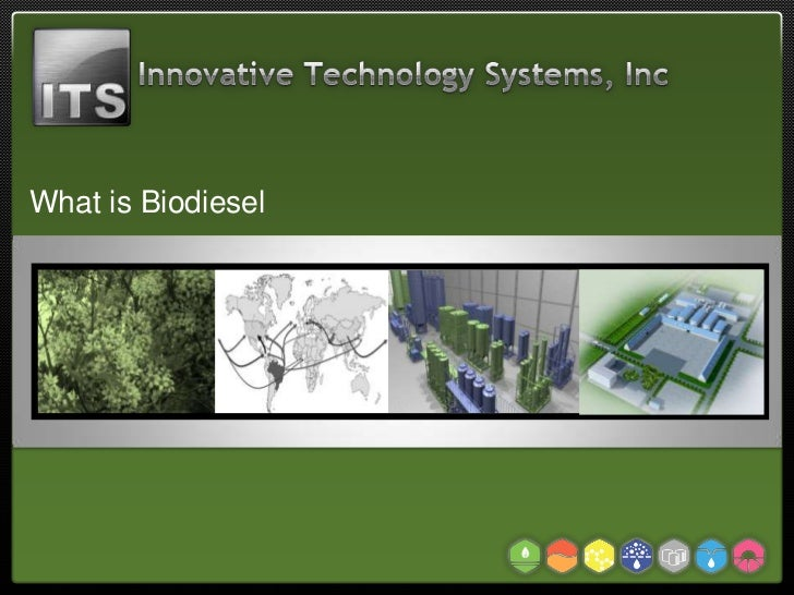 Innovative Technology Systems Inc. (ITS) What is Biodiesel
