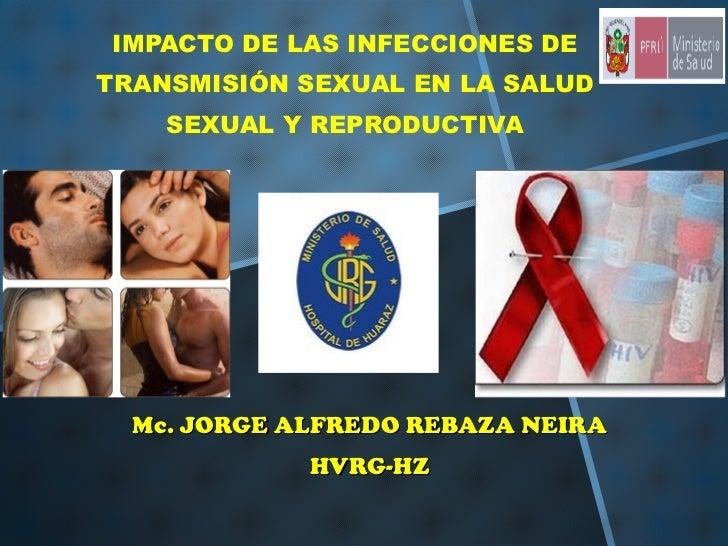 IMPACTO DE LAS INFECCIONES DETRANSMISIÓN SEXUAL EN LA SALUD    SEXUAL Y REPRODUCTIVA  Mc. JORGE ALFREDO REBAZA NEIRA      ...