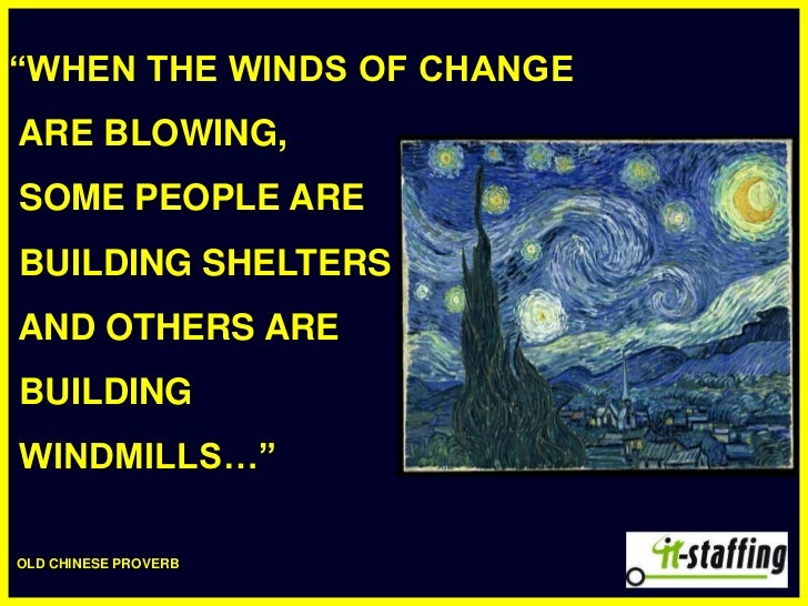 """""""WHEN THE WINDS OF CHANGE<br /> ARE BLOWING, <br /> SOME PEOPLE ARE <br /> BUILDING SHELTERS<br /> AND OTHERS ARE <br /> B..."""