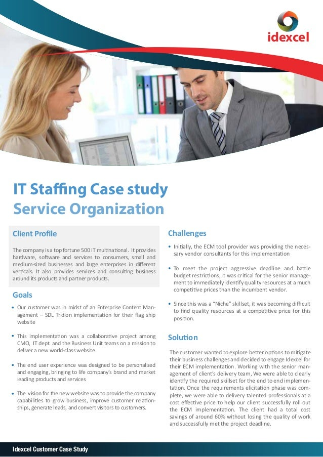 idexcel IT Staffing Case study Service Organization Client Profile The company is a top fortune 500 IT multinational. It pr...