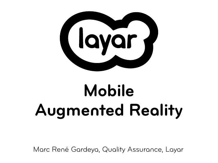 Mobile Augmented Reality  Marc René Gardeya, Quality Assurance, Layar